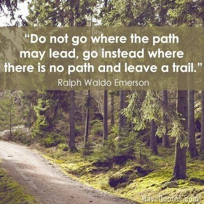 an analysis of robert frosts saying go instead where there is no path and leave a trail The death of the hired man robert frost was born on march 26  silas has walked that far no doubt to-day why didn't he go there.